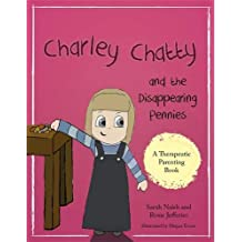 Charley Chatty and the Disappearing Pennies: A story about lying and stealing (Therapeutic Parenting Books)