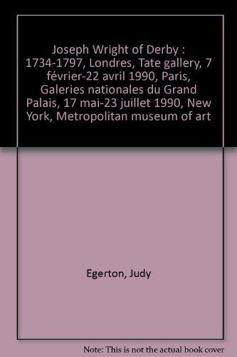 Joseph Wright of Derby : 1734-1797, Londres, Tate gallery, 7 février-22 avril 1990, Paris, Galeries nationales du Grand Palais, 17 mai-23 juillet 1990, New York, Metropolitan museum of art