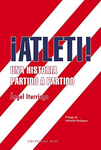 ¡Atleti!: Una historia partido a partido (Deportes) por Ángel Iturriaga Barco