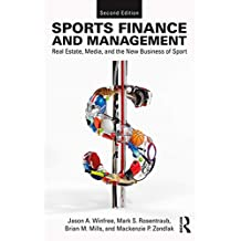 Sports Finance and Management: Real Estate, Media, and the New Business of Sport, Second Edition (English Edition)