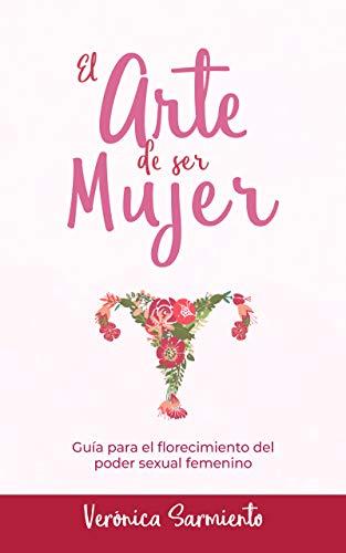 EL ARTE DE SER MUJER: Guía del florecimiento del poder sexual femenino di Veronica Sarmiento