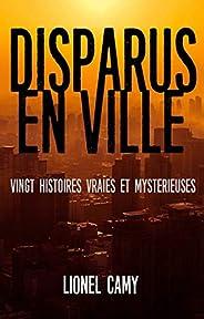 DISPARUS EN VILLE : Vingt histoires vraies et mystérieuses