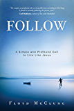 Follow: A Simple and Profound Call to Live Like Jesus (English Edition)