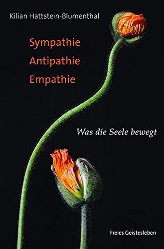 Sympathie - Antipathie - Empathie: Was die Seele bewegt