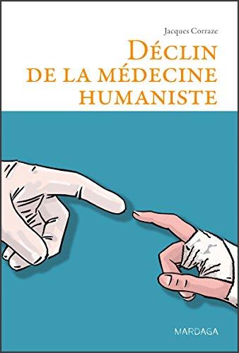 Déclin de la médecine humaniste: Essai philosophique à l'attention des médecins et des étudiants en médecine (Psy)