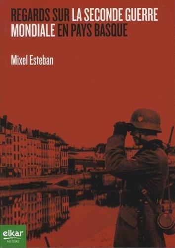 Regards Sur la Seconde Guerre Mondiale en Pays Basque par Mixel Esteban Esteban