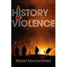 [( A History of Violence: From the End of the Middle Ages to the Present )] [by: Robert Muchembled] [Jan-2012]