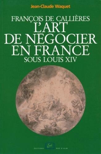François de Callières : L'art de n...