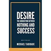 Desire: The Cornerstone between Nothing and Success: Volume 2 (Understand Reach Expand)