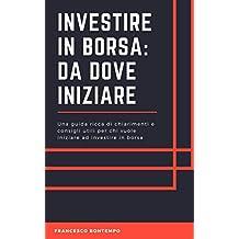 INVESTIRE IN BORSA: DA DOVE INIZIARE (Italian Edition)