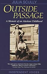 Outside Passage: A Memoir of an Alaskan Childhood (Independent Voices) by Julia Scully (2000-02-24)