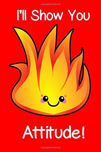 I'll Show You Attitude Kawaii Fire Journal