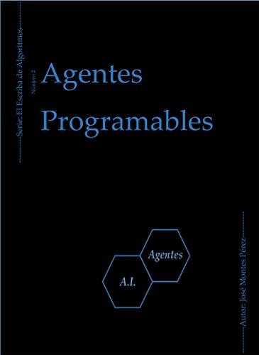 Agentes Programables (El Escriba de Algoritmos nº 2) por José Montes Pérez