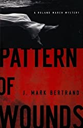 Pattern of Wounds (A Roland March Mystery) by J. Mark Bertrand (2011-07-01)