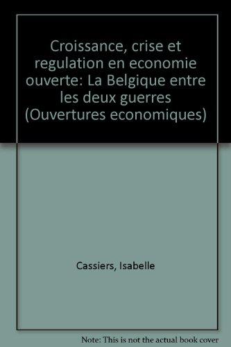 Croissance, crise et régulation en économie ouverte: La Belgique entre les deux guerres