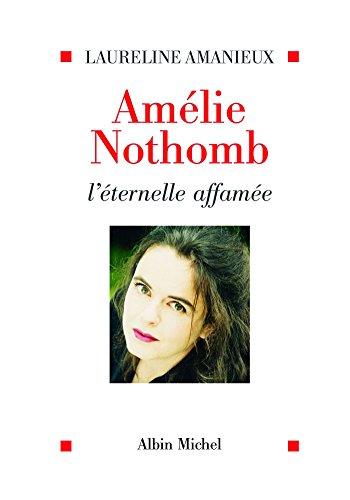 Amélie Nothomb, l'éternelle affamée (Essais Doc.) par Laureline Amanieux