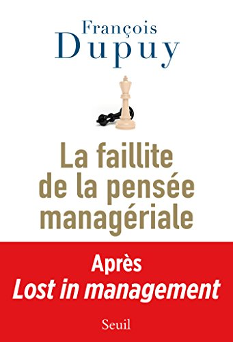 La Faillite de la pensée managériale. Lost in Management, vol. 2: Lost in management, vol. 2