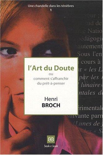 Une chandelle dans les ténèbres, N° 1 : L'art du doute : Ou comment s'affranchir du prêt-à-penser par Henri Broch