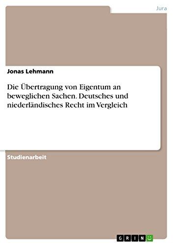 Die Übertragung von Eigentum an beweglichen Sachen. Deutsches und niederländisches Recht im Vergleich (Von Niederländisch-übertragung)
