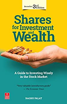 Shares for Investment and Wealth: A Guide to Investing in the Stock Market (3rd Edition) by [Palat, Raghu]