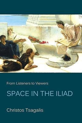 [(From Listeners to Viewers: Space in the Iliad)] [Author: Christos Tsagalis] published on (October, 2012) (Center-viewer)