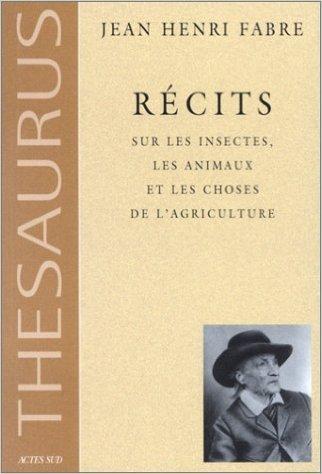 Récits sur les insectes, les animaux et les choses de l'agriculture de Jean Henri Fabre,Yves Delange (Préface) ( 9 septembre 2002 )