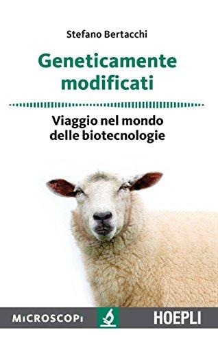Geneticamente modificati. Viaggio nel mondo delle biotecnologie di Stefano Bertacchi