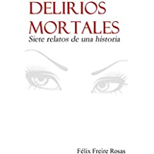 Delirios mortales: Siete relatos de una historia