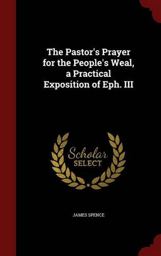 The Pastor's Prayer for the People's Weal, a Practical Exposition of Eph. III