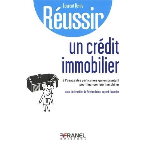 Réussir Son Credit Immobilier a l'Usage de Ceux Qui Veulent Acquerir Bien Immo