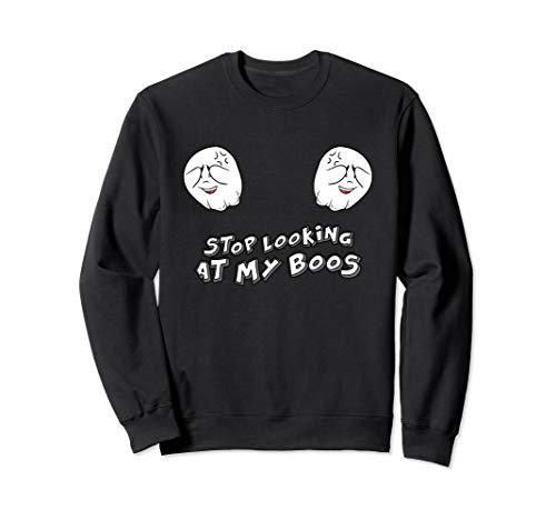 Stop Looking At My Boos Boo Ghost Women Brüste Halloween Sweatshirt (Ghost Lady Kostüm)