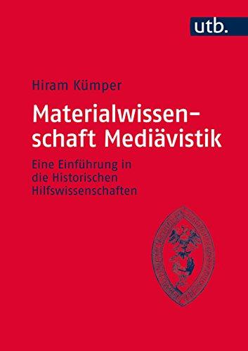 Materialwissenschaft Mediävistik: Eine Einführung in die Historischen Hilfswissenschaften