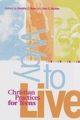 ([( Way to Live: Christian Practices for Teens )] [by: Dorothy C Bass] [Sep-2002])