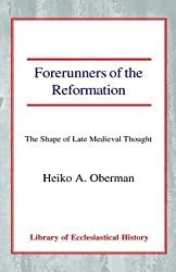 Forerunners of the Reformation: The Shape of Late Medieval Thought (Library of Ecclesiastical History)