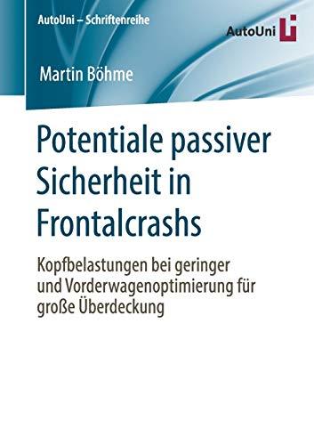 Potentiale passiver Sicherheit in Frontalcrashs: Kopfbelastungen bei geringer und Vorderwagenoptimierung für große Überdeckung (AutoUni - Schriftenreihe (142), Band 142)
