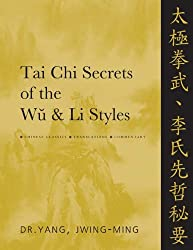 Tai Chi Secrets of the Wu and Li Styles: Chinese Classics, Translations, Commentary