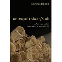 The Original Ending of Mark: A New Case for the Authenticity of Mark 16:9–20 (English Edition)