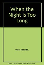 When the Night Is Too Long by Robert L. Wise (1990-02-02)