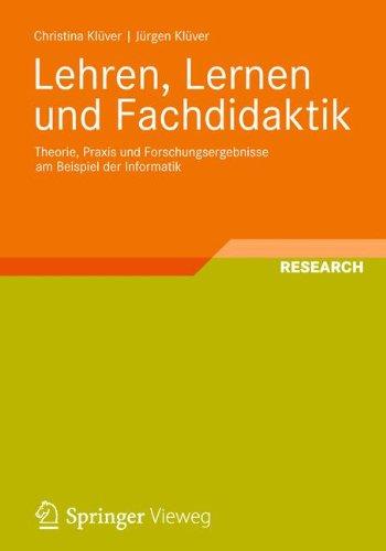 Lehren, Lernen und Fachdidaktik: Theorie, Praxis und Forschungsergebnisse am Beispiel der Informatik