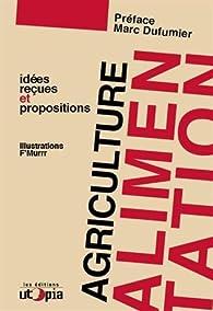Agriculture et alimentation : idées reçues et propositions par Marc Dufumier