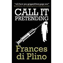 Call It Pretending by Frances Di Plino (2013-12-06)