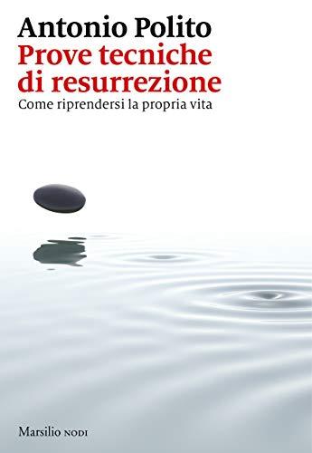 Prove tecniche di resurrezione. Come riprendersi la propria vita