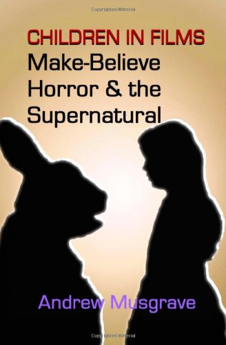 Make-Believe Horror & the Supernatural: Children in Films: Volume 5