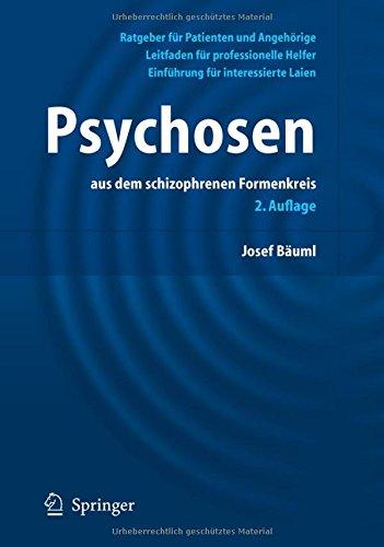 Psychosen aus dem schizophrenen Formenkreis: Ratgeber für Patienten und Angehörige, Leitfaden für professionelle Helfer, Einführung für interessierte Laien