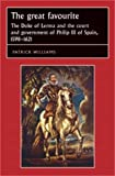 The Great Favourite: The Duke of Lerma and the Court and Government of Philip III of ...