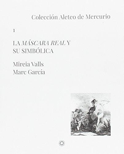 La máscara real y su simbólica (Colección Aleteo de Mercurio)