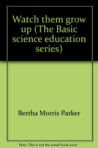 watch-them-grow-up-the-basic-science-education-series