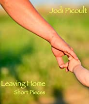 Leaving Home: Short Pieces (Kindle Single)