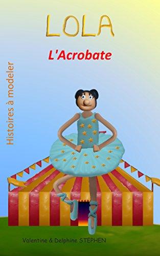 Lola l'Acrobate (Histoires à modeler) par Valentine Stephen