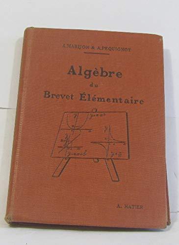 Algèbre du brevet élémentaire, par A. Marijon et A. Péquignot. Ouvrage conforme aux programmes de 1920. Nouvelle édition
